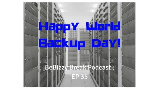 BBP : EP0035 – Happy World Backup Day!