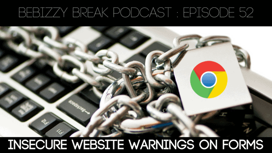 BeBizzy Break Podcast : Episode 52 – Insecure Website Warnings & Dropbox Paper Updates