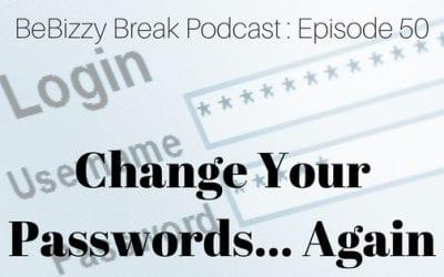 Change Your Passwords… Again : BeBizzy Break Podcast Episode 50