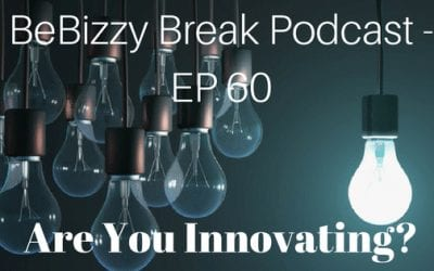Are You Innovating? BeBizzy Break Podcast EP: 60