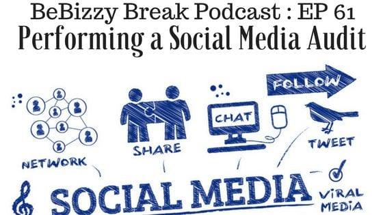 Performing a Social Media Audit – BeBizzy Break Podcast Episode 61
